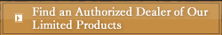 Find an Authorized Dealer of Our Limited Products